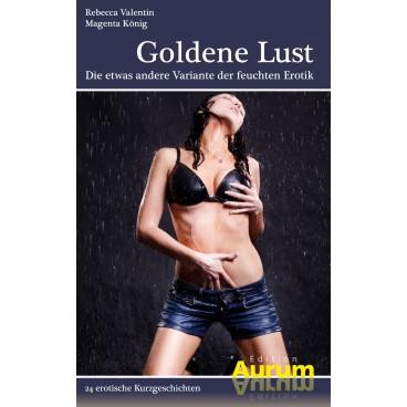 Goldene Lust - Die etwas andere Variante der feuchten Erotik