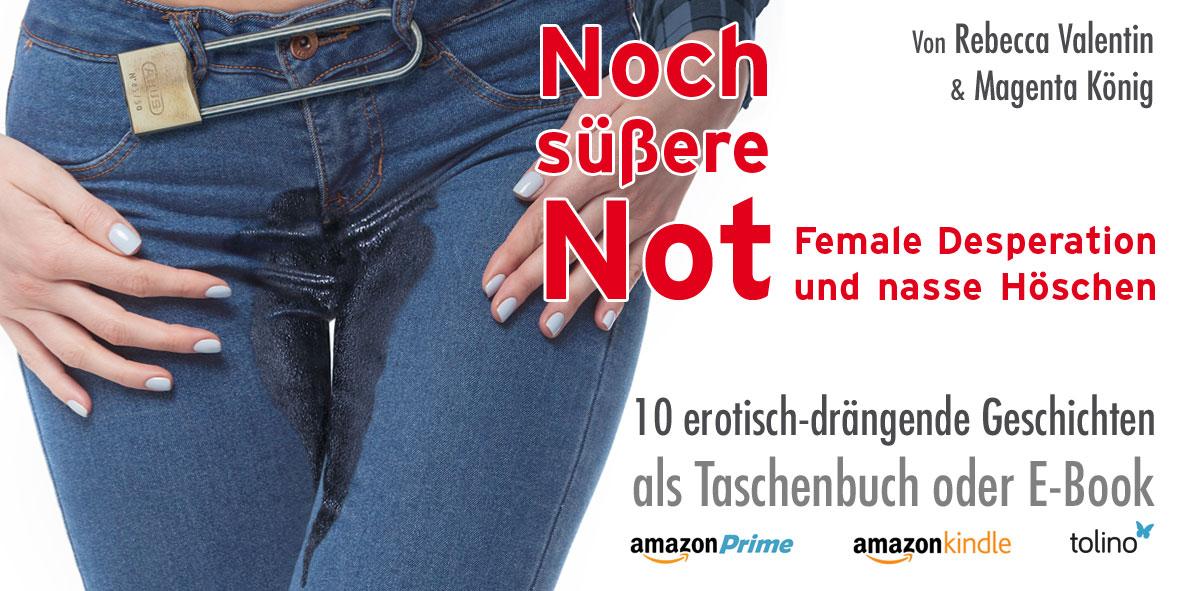 Noch süßere Not - Female Desperation und nasse Hosen